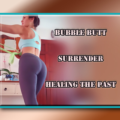 surrender, healing the past bubble butt bands workout